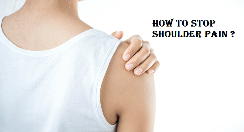 How To Stop Shoulder Pain ?